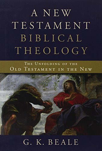 A New Testament Biblical Theology : The Unfolding of the Old Testament in the New