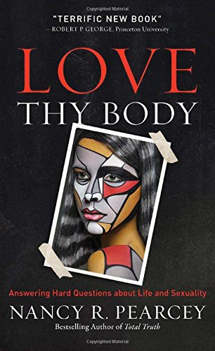 Love Thy Body : Answering Hard Questions about Life and Sexuality