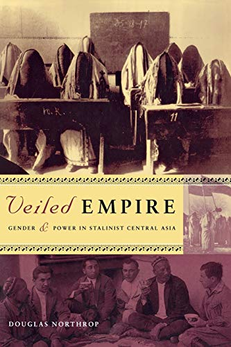 Veiled Empire : Gender and Power in Stalinist Central Asia