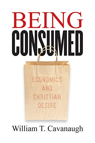 Being Consumed : Economics and Christian Desire