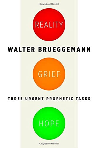 Reality, Grief, Hope : Three Urgent Prophetic Tasks