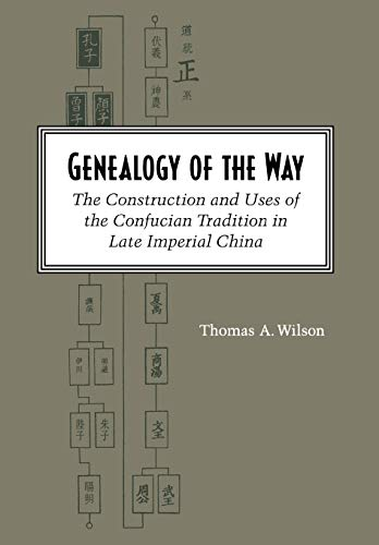 Genealogy of the Way : The Construction and Uses of the Confucian Tradition in Late Imperial China
