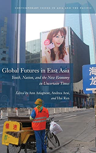 Global Futures in East Asia : Youth, Nation, and the New Economy in Uncertain Times