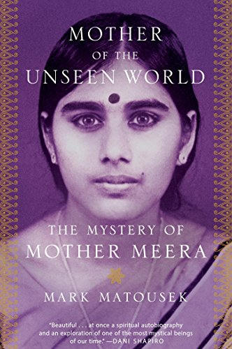 Mother Of The Unseen World : The Mystery of Mother Meera
