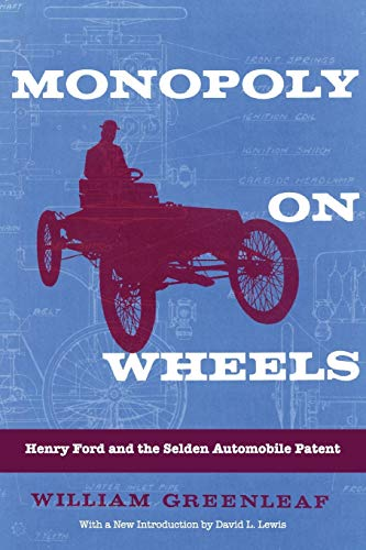 Monopoly on Wheels : Henry Ford and the Selden Automobile Patent