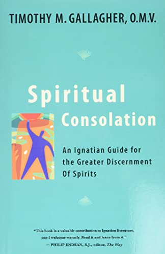 Spiritual Consolation : An Ignatian Guide for Greater Discernment of Spirits