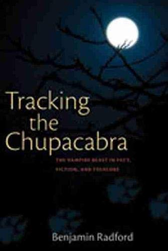 Tracking the Chupacabra : The Vampire Beast in Fact, Fiction and Folklore