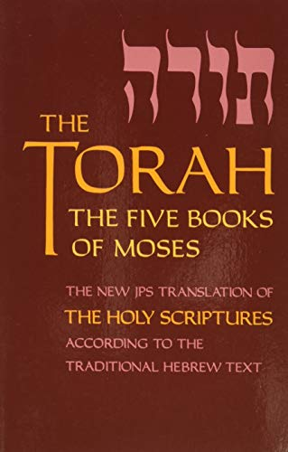 The Torah : The Five Books of Moses, the New Translation of the Holy Scriptures According to the Traditional Hebrew Text