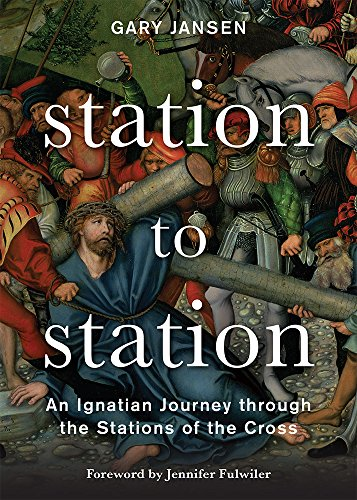 Station to Station : An Ignatian Journey Through the Stations of the Cross