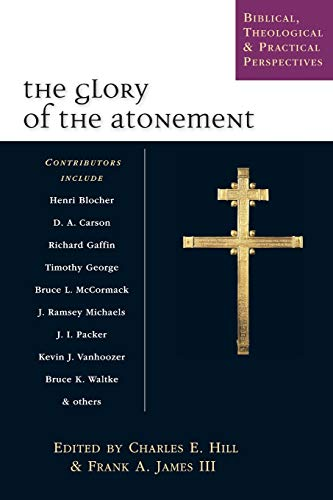 The Glory of the Atonement : Biblical, Historical & Practical Perspectives : Essays in Honor of Roger Nicole