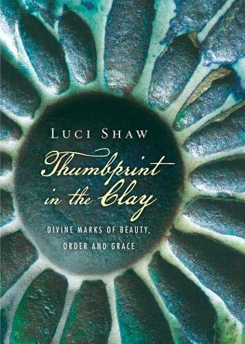 Thumbprint in the Clay : Divine Marks of Beauty, Order and Grace