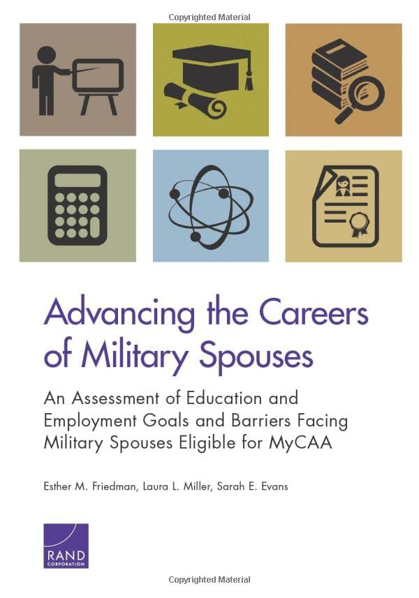 Advancing the Careers of Military Spouses : An Assessment of Education and Employment Goals and Barriers Facing Military Spouses Eligible for Mycaa