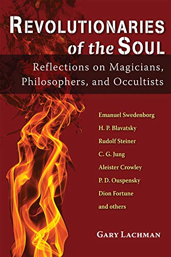 Revolutionaries of the Soul : Reflections on Magicians, Philosophers, and Occultists