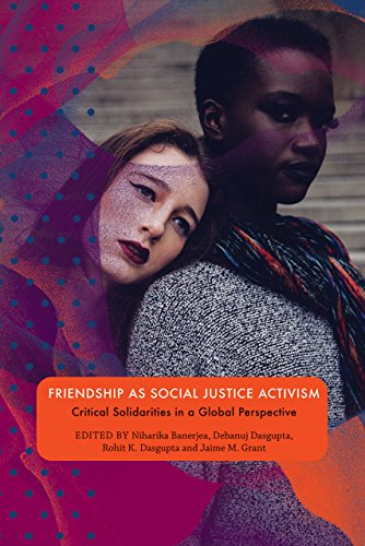 Friendship as Social Justice Activism : Critical Solidarities in a Global Perspective