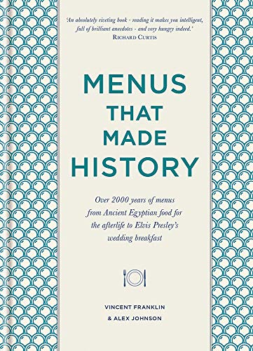 Menus that Made History : Over 2000 years of menus from Ancient Egyptian food for the afterlife to Elvis Presley's wedding breakfast