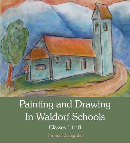 Painting and Drawing in Waldorf Schools : Classes 1 to 8