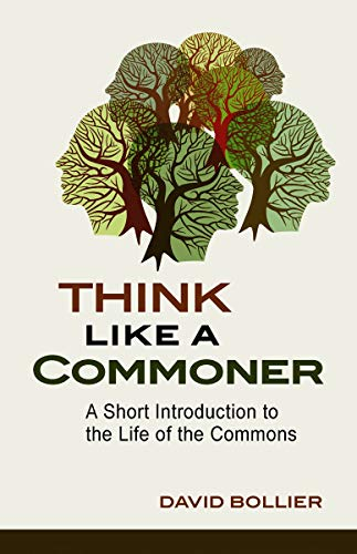 Think Like a Commoner : A Short Introduction to the Life of the Commons