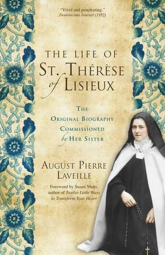 The Life of St. Therese of Lisieux : The Original Biography Commissioned by Her Sister