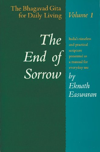 The End of Sorrow : The Bhagavad Gita for Daily Living, Volume I