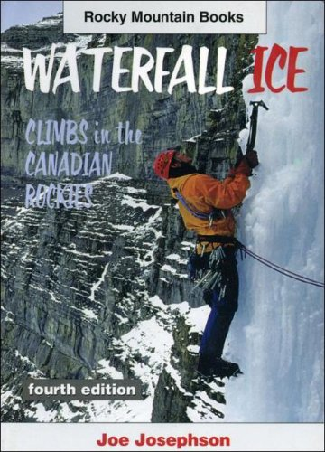 Waterfall Ice: Climbs in the Canadian Rockies