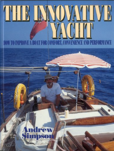 The Innovative Yacht : How to Improve a Boat for Comfort, Convenience and Performance