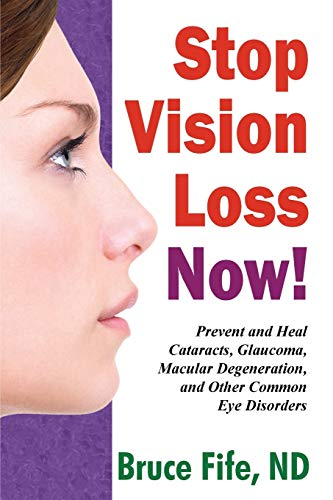Stop Vision Loss Now! : Prevent & Heal Cataracts, Glaucoma, Macular Degeneration & Other Common Eye Disorders