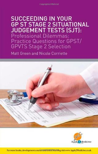 Succeeding in Your GPST Stage 2 Situational Judgement Tests ( SJT ) / Professional Dilemmas : Practical Questions for GP ST / GP VTS Stage 2 Selection