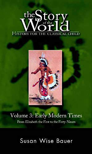 History for the Classical Child: Early Modern Times : From Elizabeth the First to the Forty-Niners