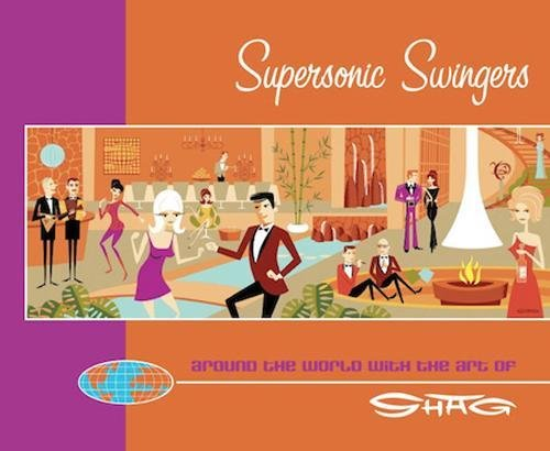 Supersonic Swingers : Around the World with the Art of Shag
