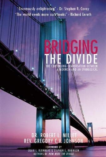 Bridging the Divide : The Continuing Conversation Between a Mormon and an Evangelical