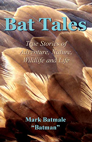 Bat Tales : True Stories of Adventure, Nature, Wildlife and Life
