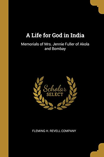 A Life for God in India : Memorials of Mrs. Jennie Fuller of Akola and Bombay
