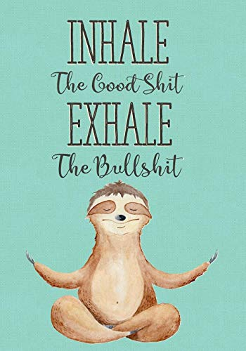 "Inhale The Good Shit Exhale The Bullshit : Funny Swear Word Cursing Dot Grid Notebook Bullet Journal, Blank Notebook, Design Book, Work Book, 7""x10"" 111 Pages Great Gift For Sloth And Yoga Lovers"