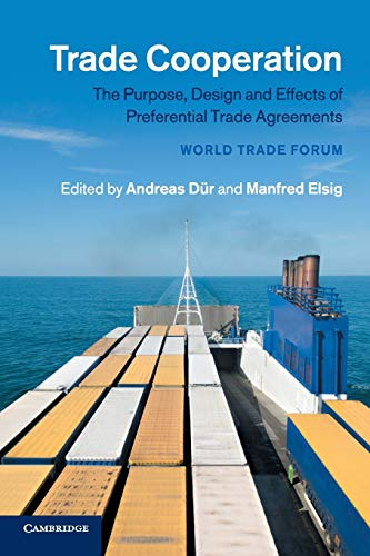 Trade Cooperation : The Purpose, Design and Effects of Preferential Trade Agreements