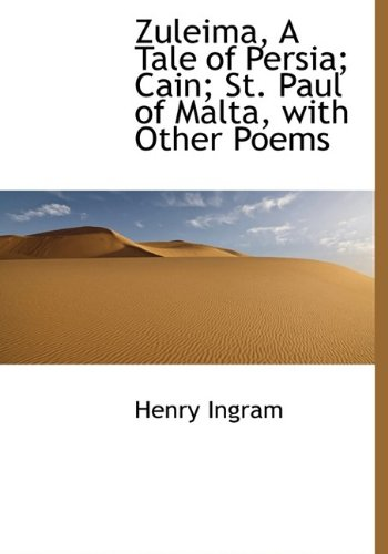 Zuleima, a Tale of Persia; Cain; St. Paul of Malta, with Other Poems