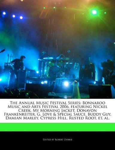 The Annual Music Festival Series : Bonnaroo Music and Arts Festival 2006, Featuring Nickel Creek, My Morning Jacket, Donavon Frankenreiter, G. Love & Special Sauce, Buddy Guy, Damian Marley, Cypress Hill, Rusted Root, Et. Al.