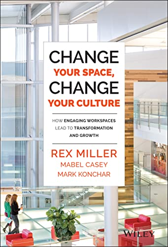 Change Your Space, Change Your Culture : How Engaging Workspaces Lead to Transformation and Growth