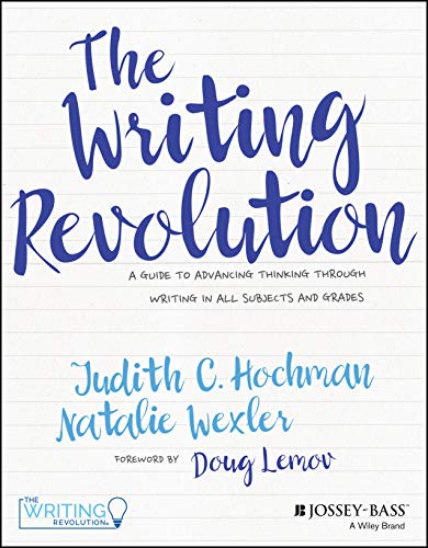 The Writing Revolution : A Guide to Advancing Thinking Through Writing in All Subjects and Grades