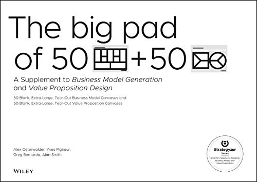The Big Pad of 50 Blank, Extra-Large Business Model Canvases and 50 Blank, Extra-Large Value Proposition Canvases : A Supplement to Business Model Generation and Value Proposition Design