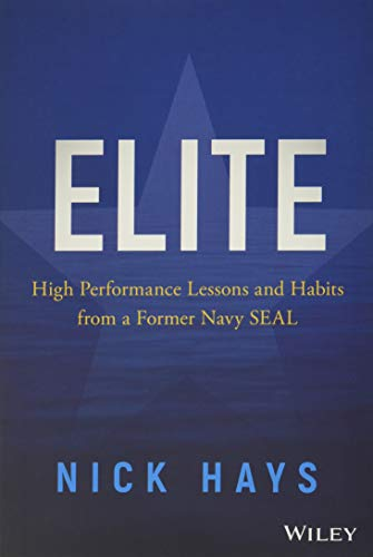 Elite : High Performance Lessons and Habits from a Former Navy SEAL