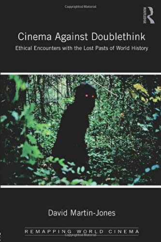 Cinema Against Doublethink : Ethical Encounters with the Lost Pasts of World History