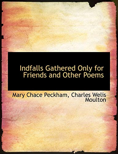 Indfalls Gathered Only for Friends and Other Poems