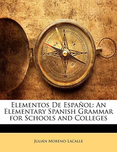 Elementos de Espanol : An Elementary Spanish Grammar for Schools and Colleges