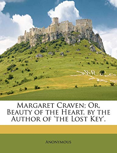 Margaret Craven; Or, Beauty of the Heart, by the Author of 'The Lost Key'.
