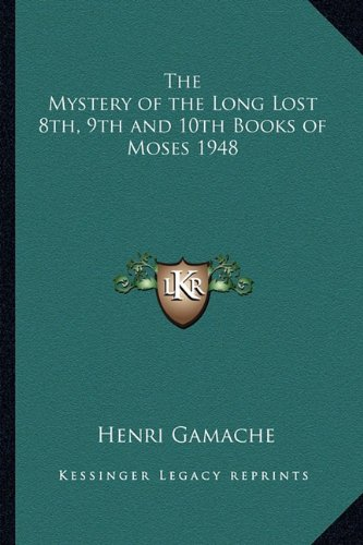 The Mystery of the Long Lost 8th, 9th and 10th Books of Moses 1948