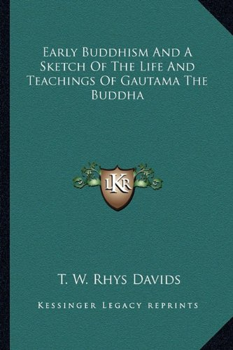 Early Buddhism and a Sketch of the Life and Teachings of Gautama the Buddha