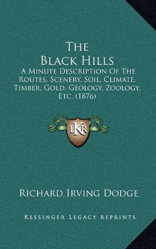 The Black Hills : A Minute Description of the Routes, Scenery, Soil, Climate, Timber, Gold, Geology, Zoology, Etc. (1876)