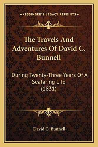 The Travels and Adventures of David C. Bunnell : During Twenty-Three Years of a Seafaring Life (1831)