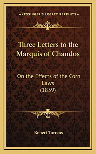Three Letters to the Marquis of Chandos : On the Effects of the Corn Laws (1839)