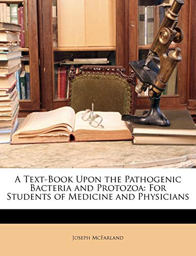 A Text-Book Upon the Pathogenic Bacteria and Protozoa for Students of Medicine and Physicians : For Students of Medicine and Physicians